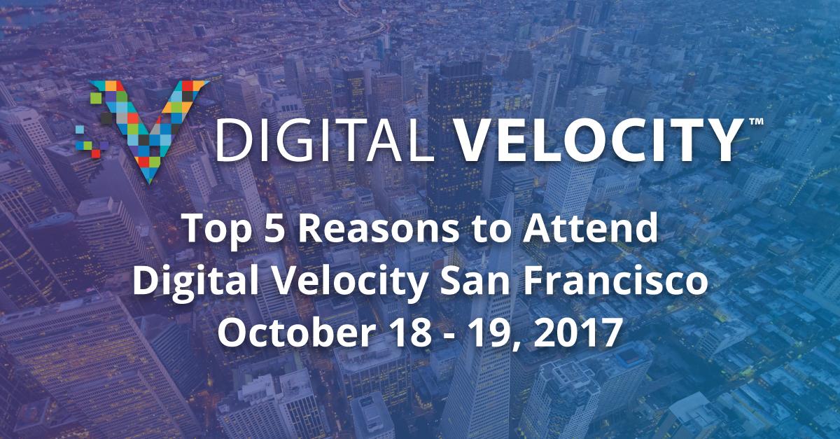 Top 5 Reasons to Attend Digital Velocity San Francisco