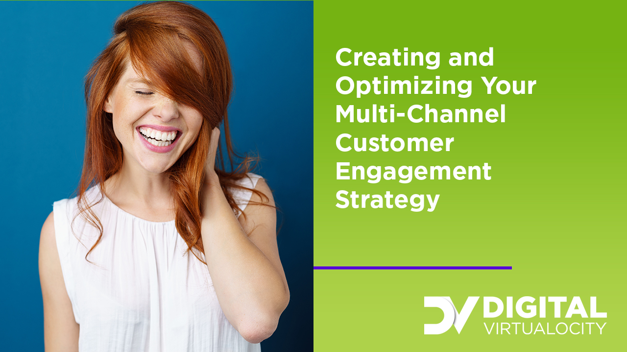 Creating & Optimizing Your Multi-Channel Customer Engagement Strategy