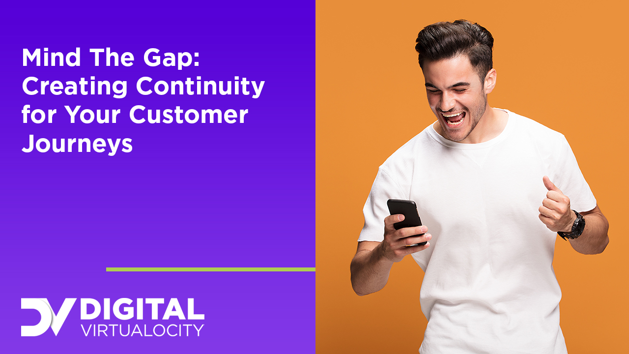 Mind The Gap: Creating Continuity for your Customer Journeys