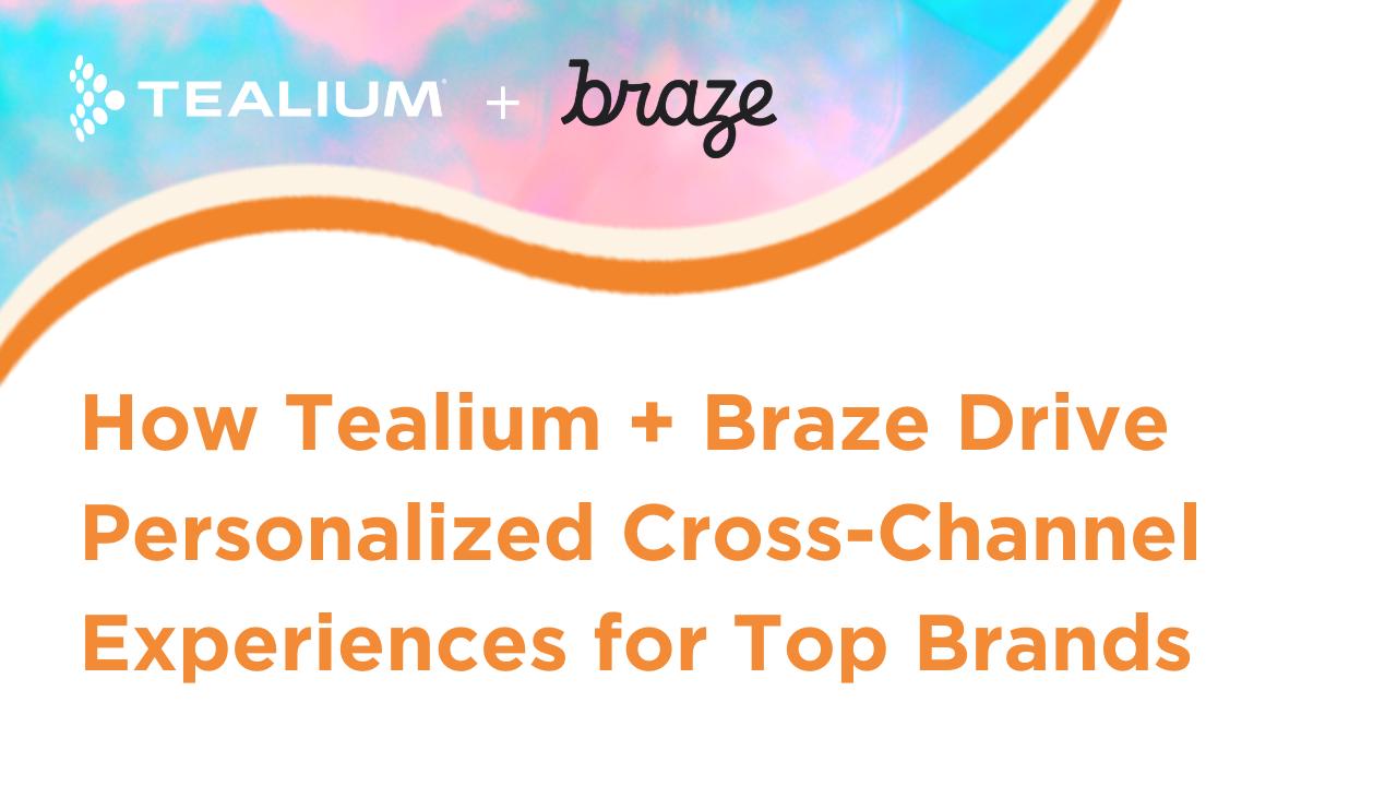 Tealium + Braze Webinar